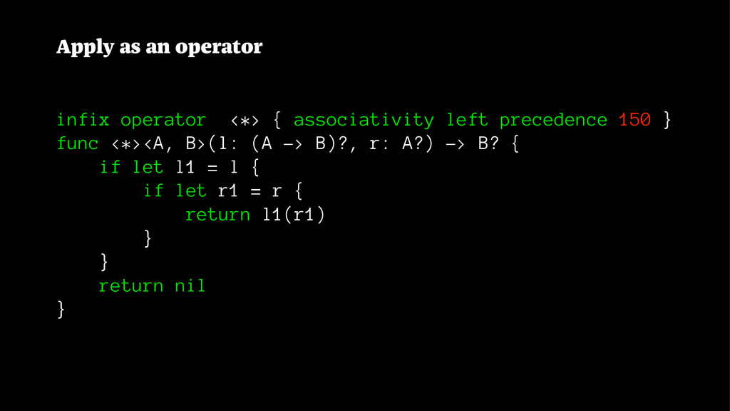 Apply as an operator infix operator <*> { assoc...