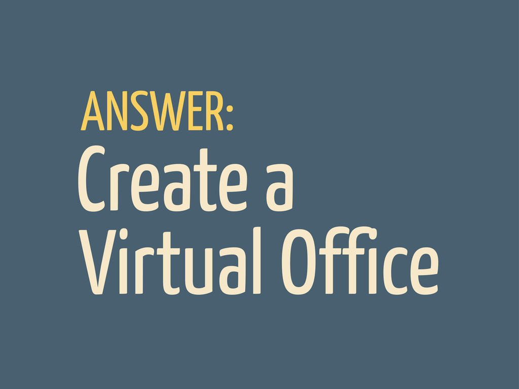 Create a Virtual Office ANSWER: