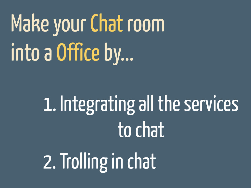 Make your Chat room into a Office by... 1. Inte...
