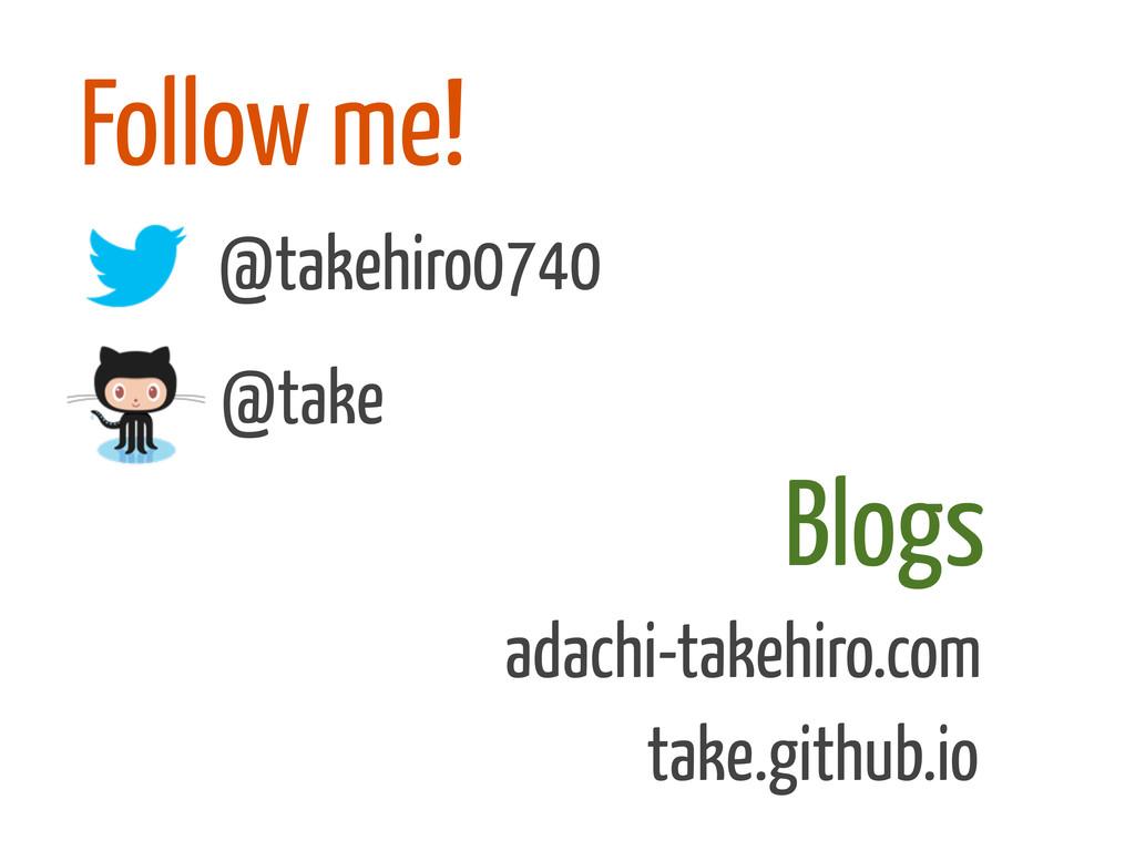 Follow me! @takehiro0740 @take adachi-takehiro....