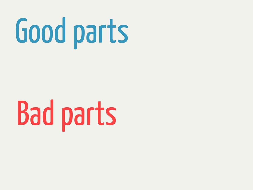 Good parts Bad parts