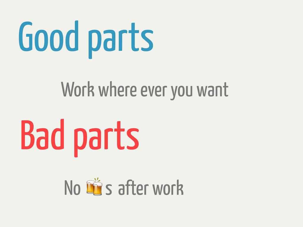 Good parts Work where ever you want Bad parts N...