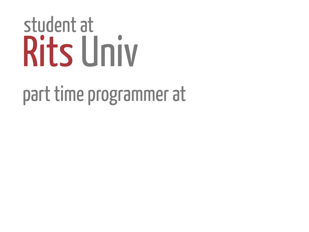 student at Rits Univ part time programmer at