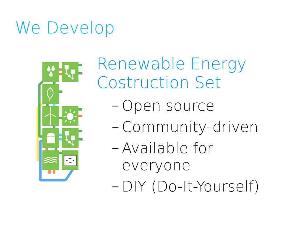 We Develop Renewable Energy Costruction Set – O...