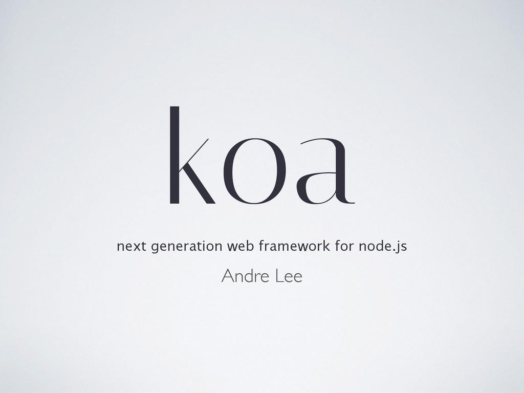 Andre Lee next generation web framework for nod...