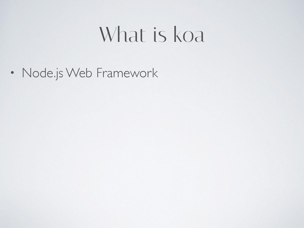 What is koa • Node.js Web Framework