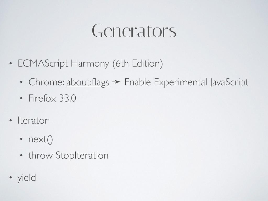 Generators • ECMAScript Harmony (6th Edition) •...
