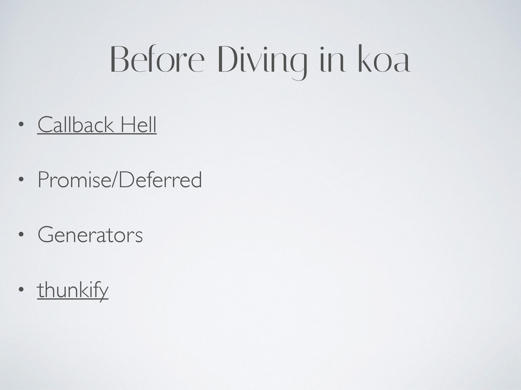 Before Diving in koa • Callback Hell • Promise/...
