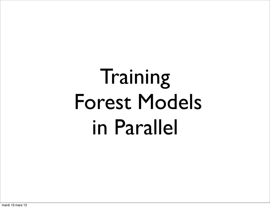 Training Forest Models in Parallel mardi 19 mar...