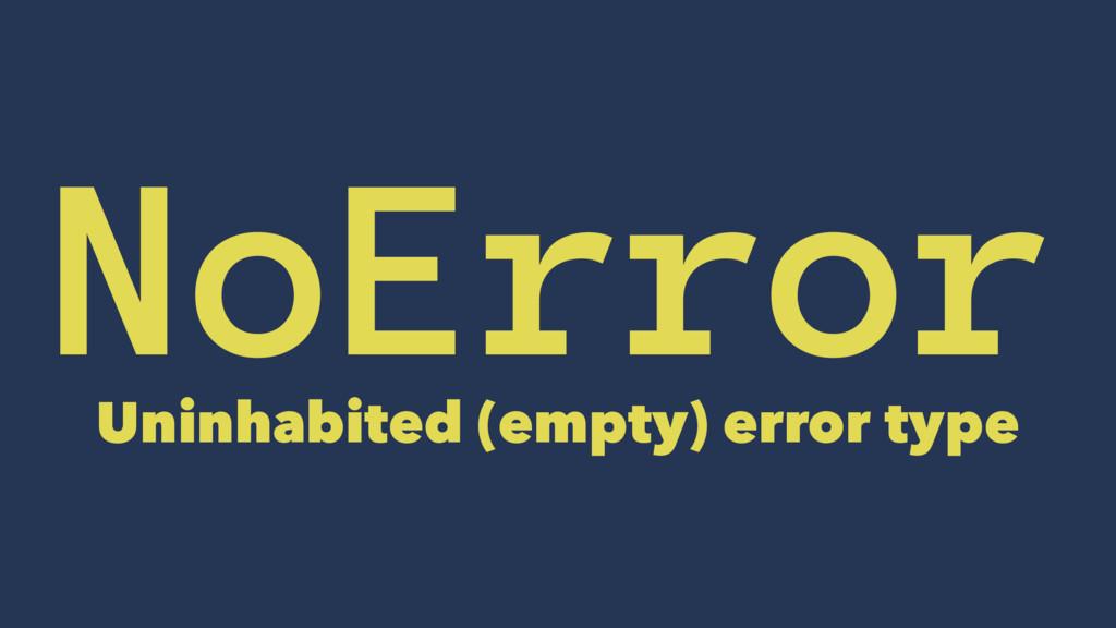 NoError Uninhabited (empty) error type