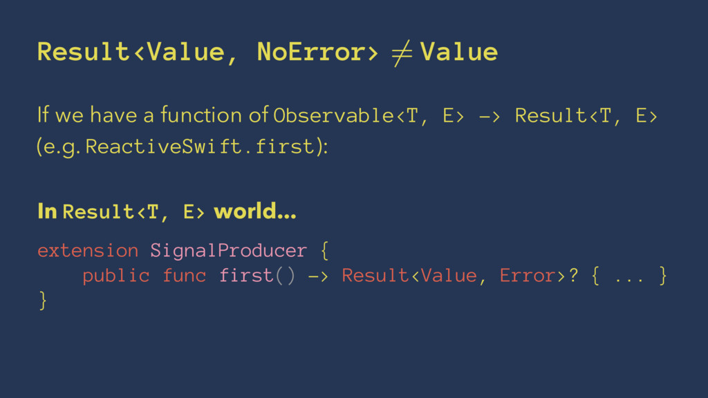 Result<Value, NoError> Value If we have a funct...