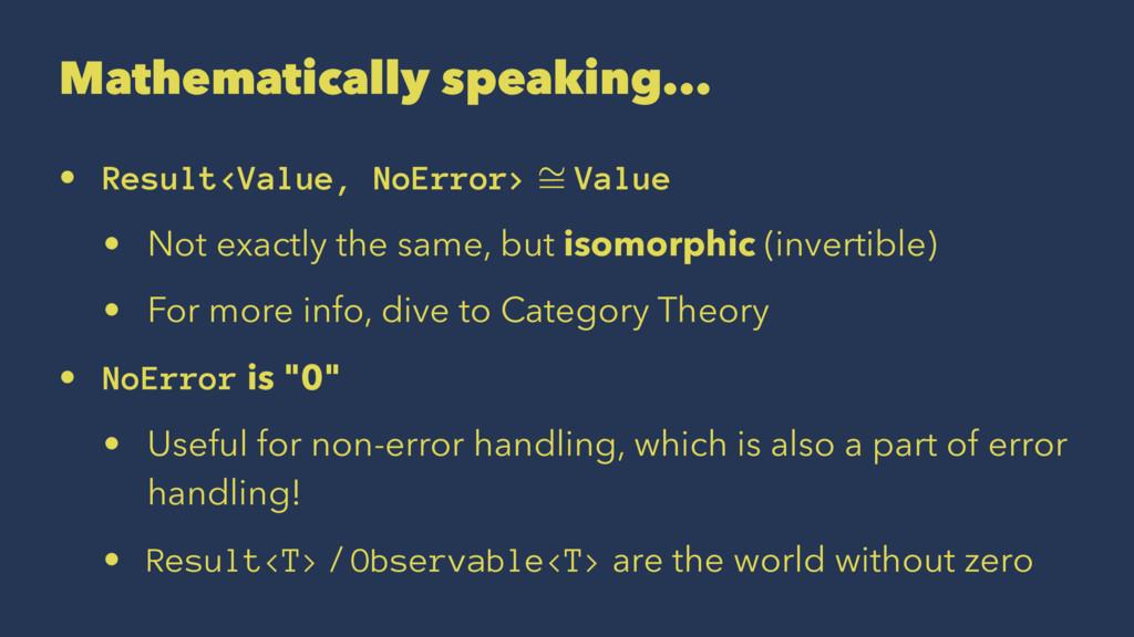 Mathematically speaking... • Result<Value, NoEr...