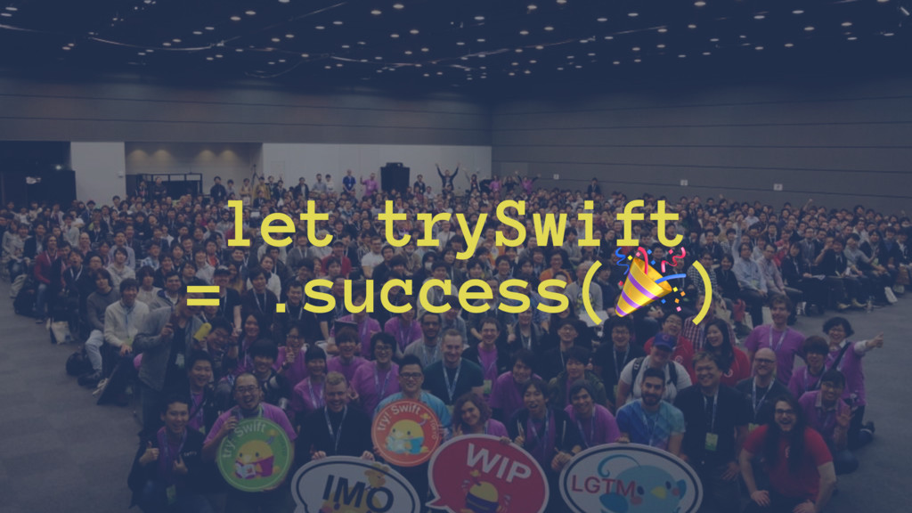 let trySwift = .success(!)
