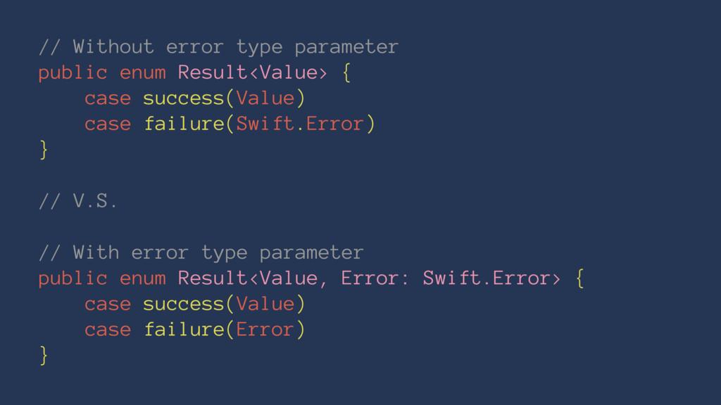 // Without error type parameter public enum Res...