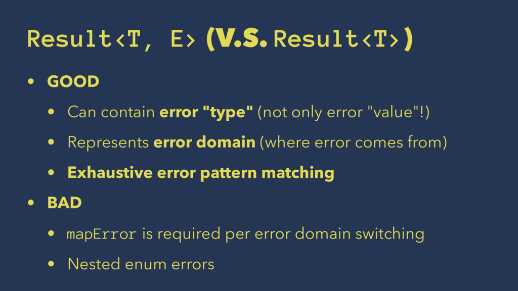 Result<T, E> (V.S. Result<T>) • GOOD • Can cont...