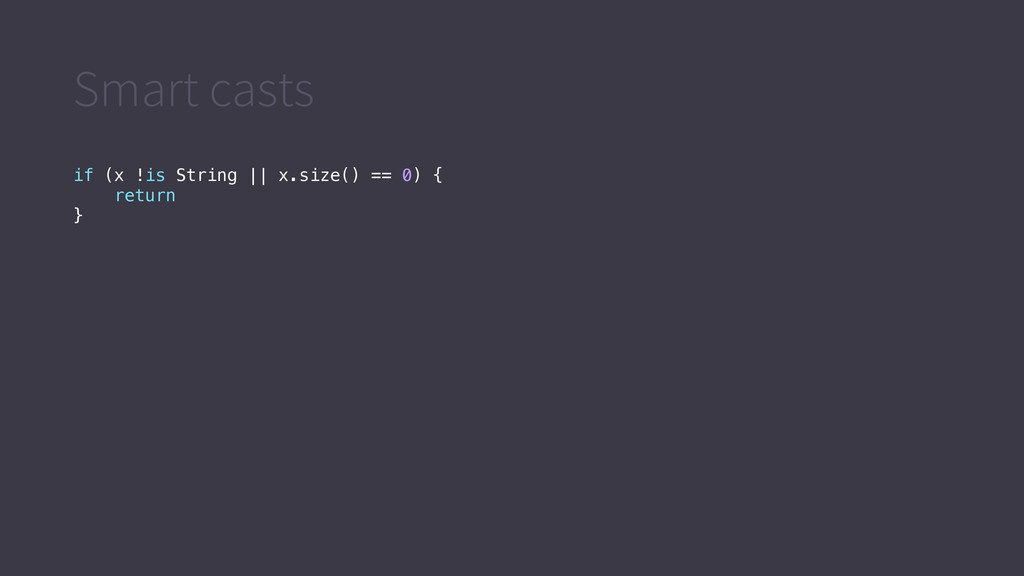 Smart casts if (x !is String || x.size() == 0) ...