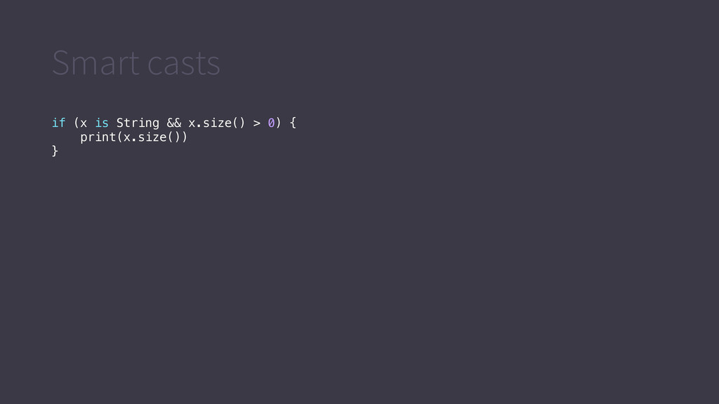 Smart casts if (x is String && x.size() > 0) { ...