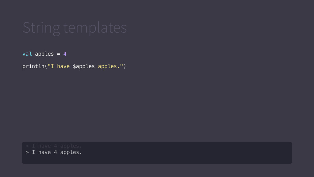 "String templates val apples = 4 println(""I have..."