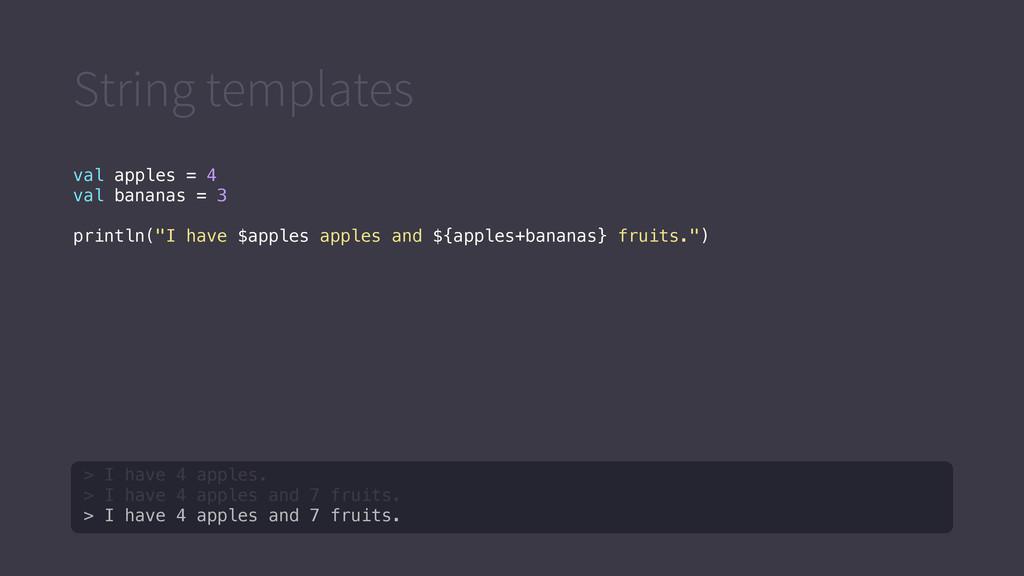String templates val apples = 4 val bananas = 3...