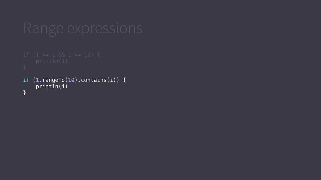 Range expressions if (1 <= i && i <= 10) { prin...