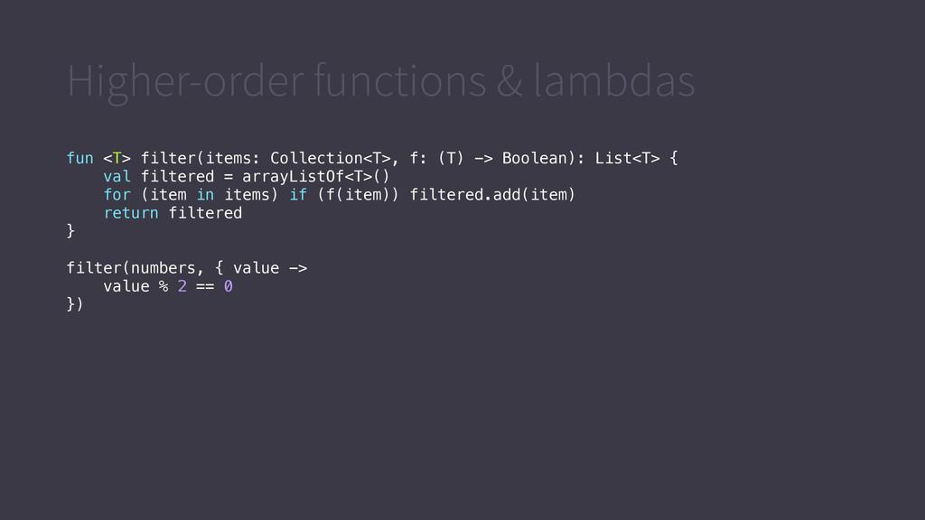 Higher-order functions & lambdas fun <T> filter...