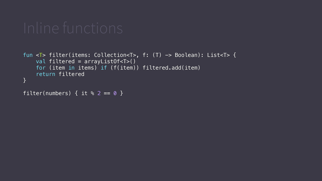 Inline functions fun <T> filter(items: Collecti...