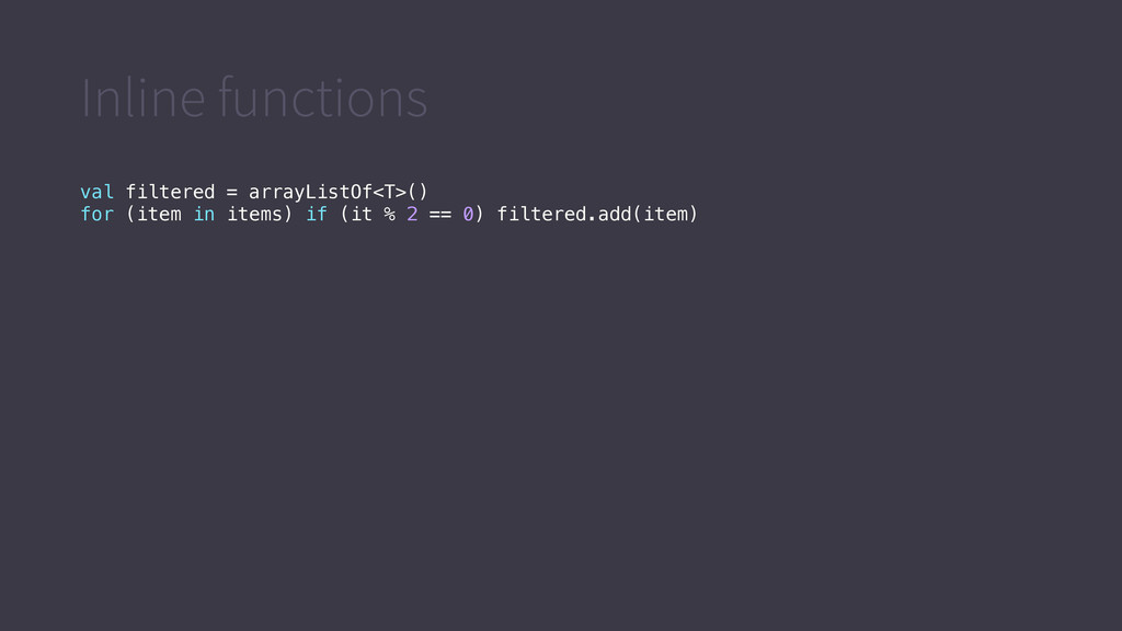 Inline functions val filtered = arrayListOf<T>(...
