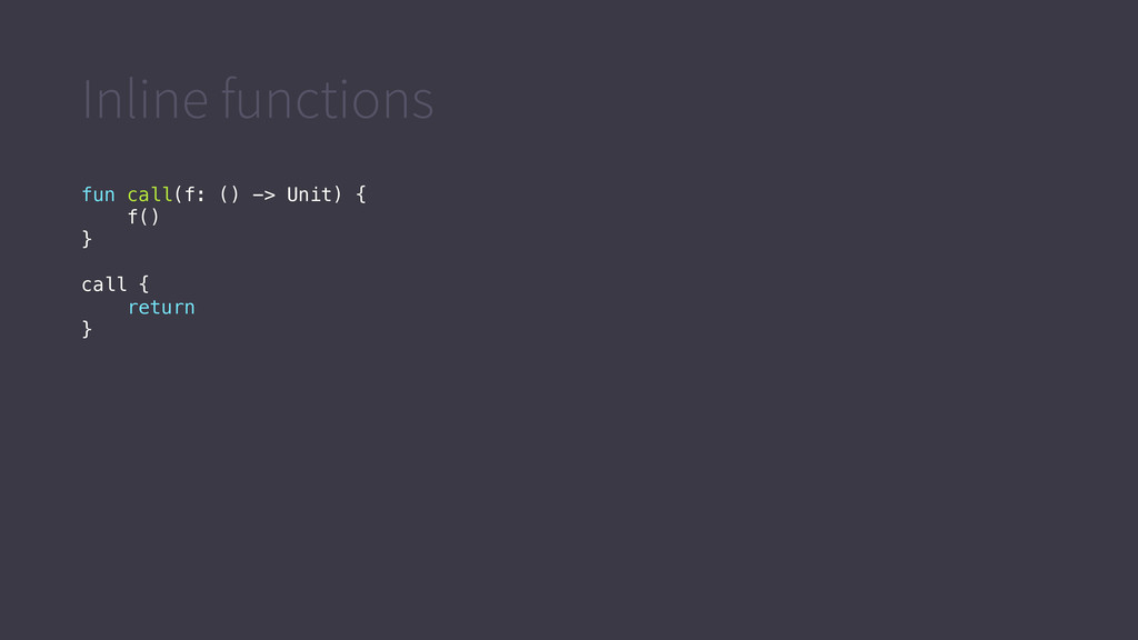 Inline functions fun call(f: () -> Unit) { f() ...