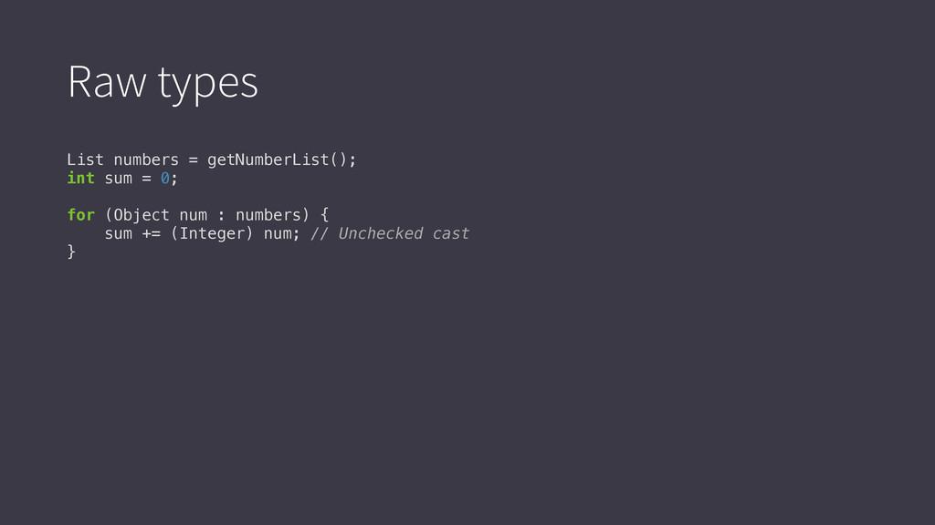 Raw types List numbers = getNumberList(); int s...