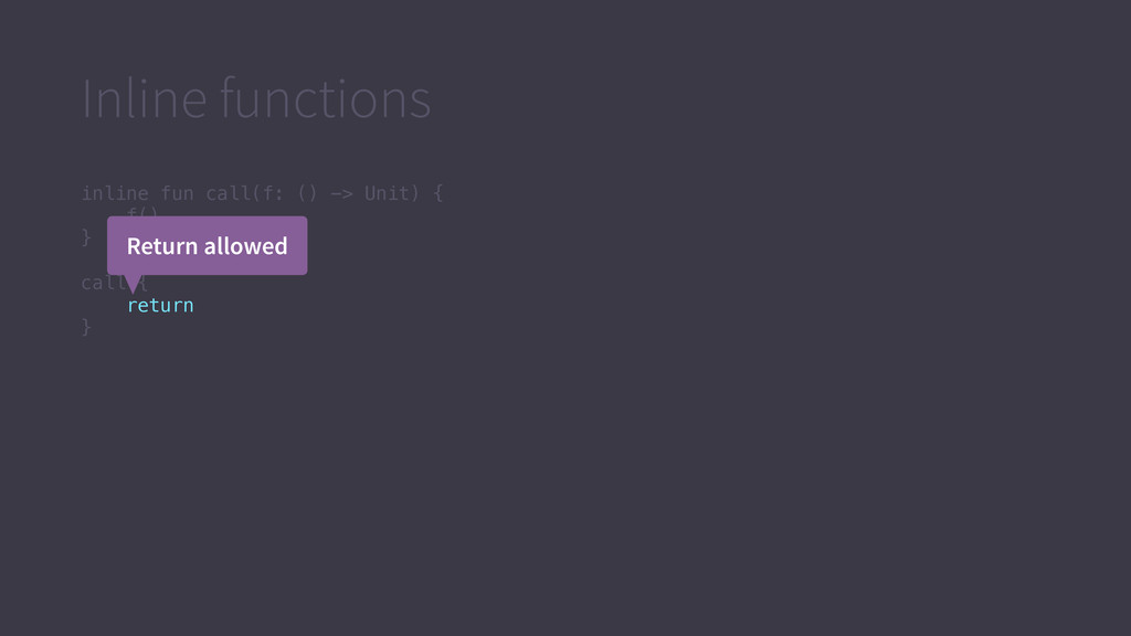 Inline functions inline fun call(f: () -> Unit)...