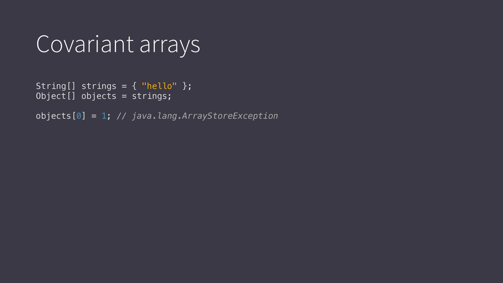 """Covariant arrays String[] strings = { """"hello"""" }..."""