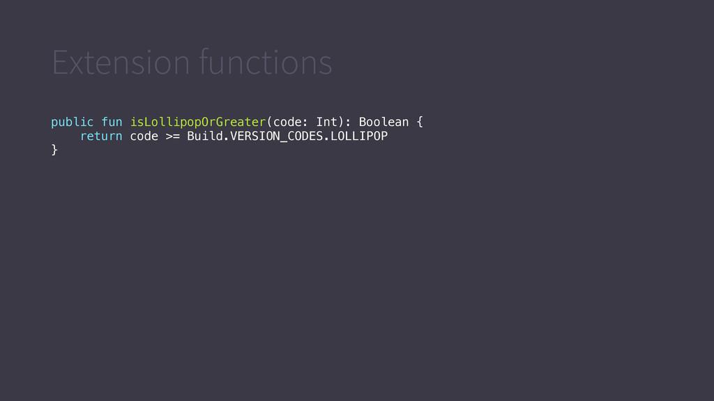 Extension functions public fun isLollipopOrGrea...