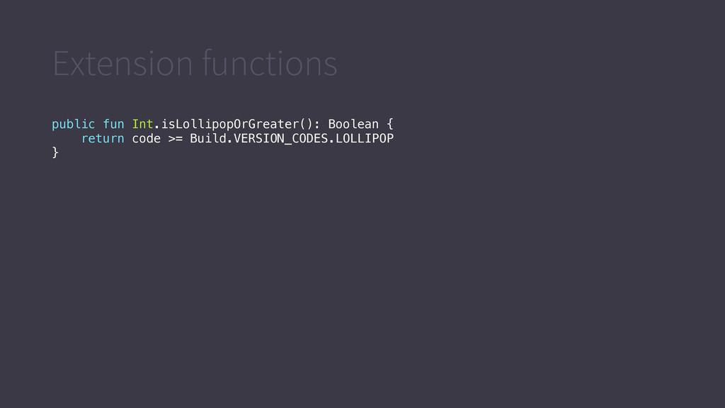 Extension functions public fun Int.isLollipopOr...