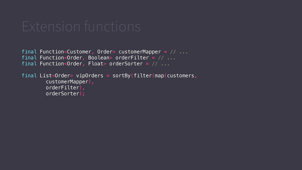 Extension functions final Function<Customer, Or...