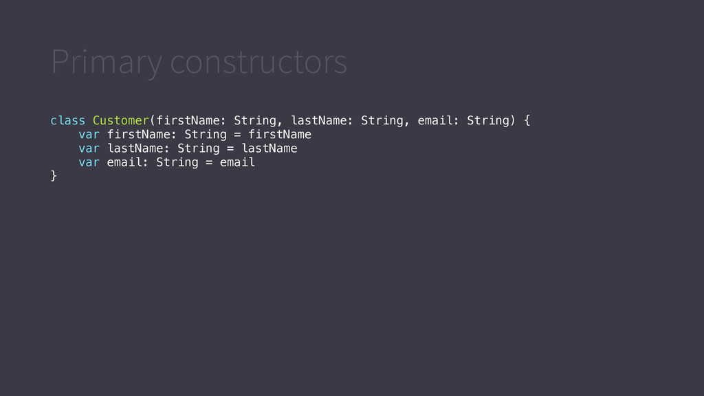 Primary constructors class Customer(firstName: ...