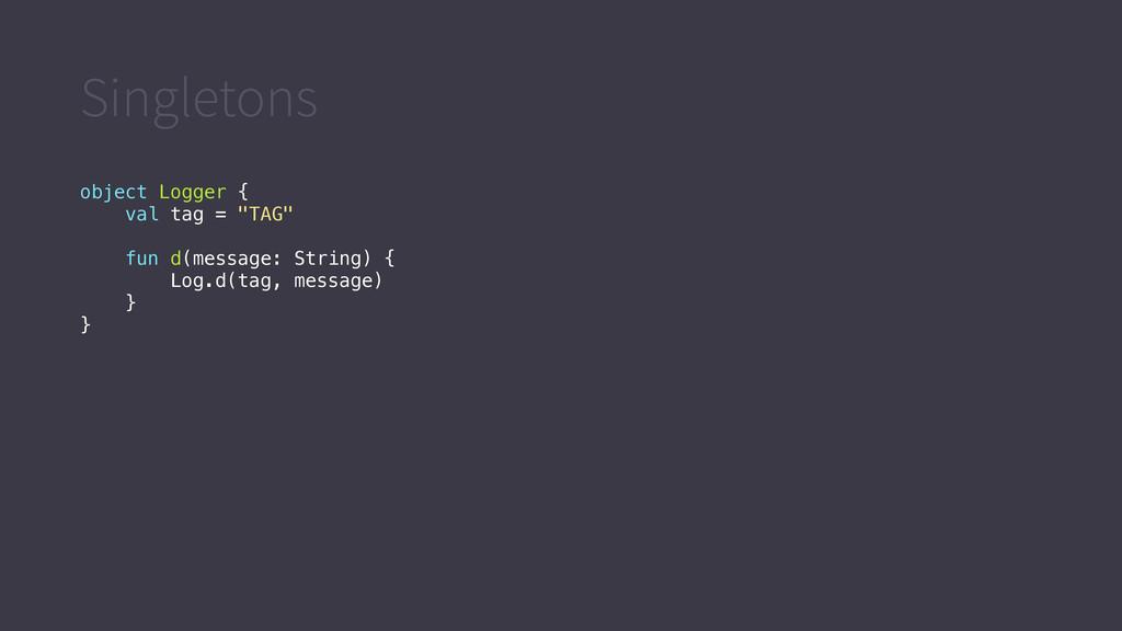 "Singletons object Logger { val tag = ""TAG"" fun ..."