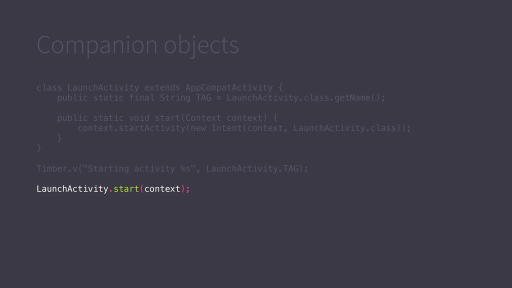 Companion objects class LaunchActivity extends ...