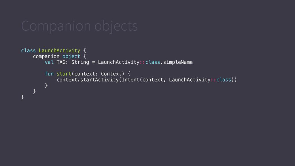 Companion objects class LaunchActivity { compan...