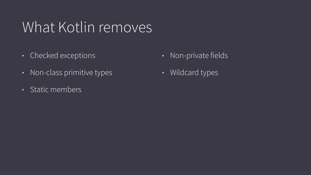 What Kotlin removes • Checked exceptions • Non-...