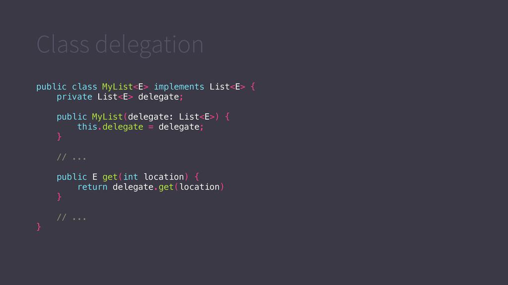 Class delegation public class MyList<E> impleme...