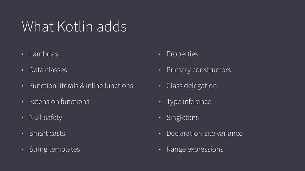 What Kotlin adds • Lambdas • Data classes • Fun...