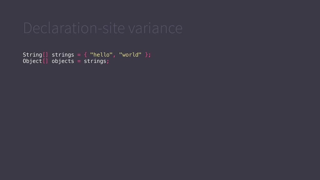 Declaration-site variance String[] strings = { ...