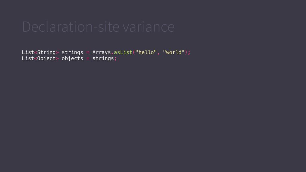 Declaration-site variance List<String> strings ...