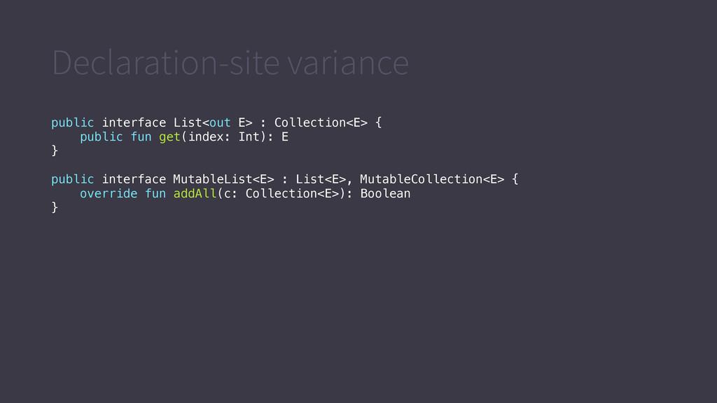 Declaration-site variance public interface List...