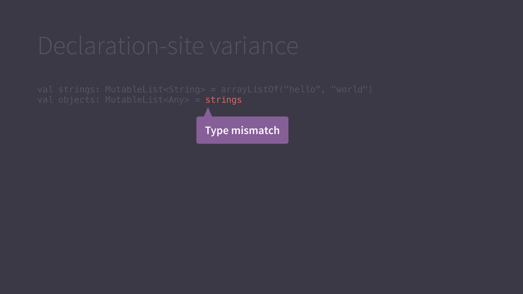 Declaration-site variance val strings: MutableL...