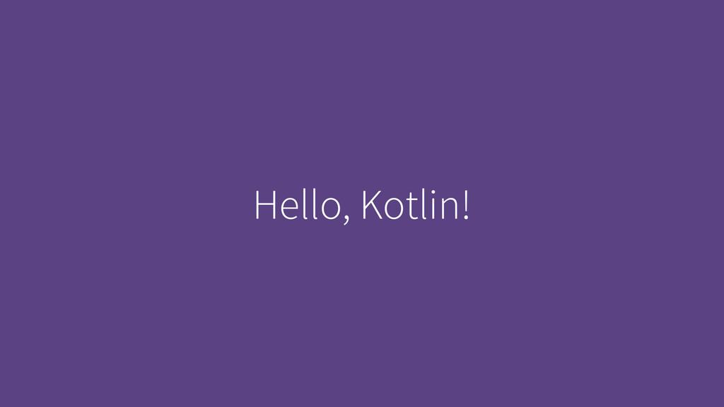 Hello, Kotlin!