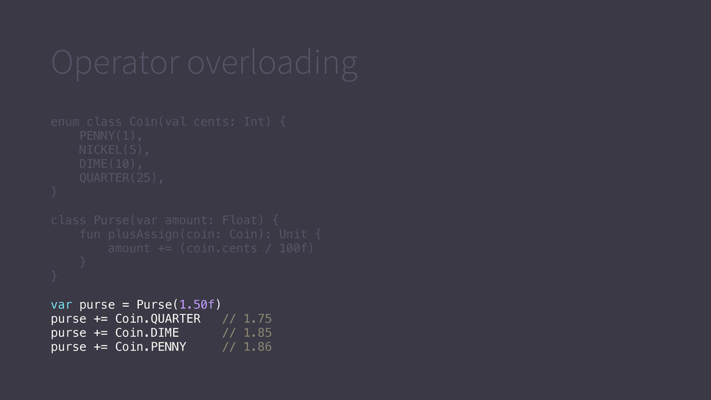 Operator overloading enum class Coin(val cents:...