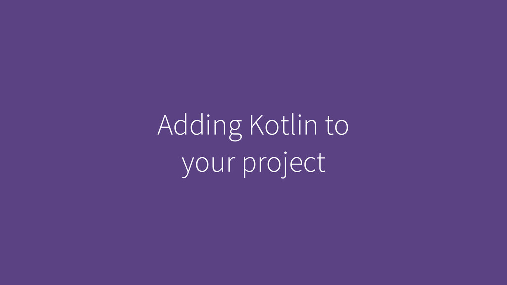 Adding Kotlin to your project