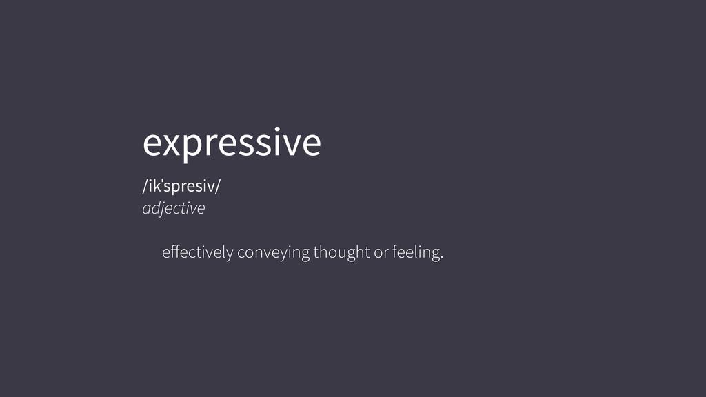 expressive /ikˈspresiv/ adjective effectively co...