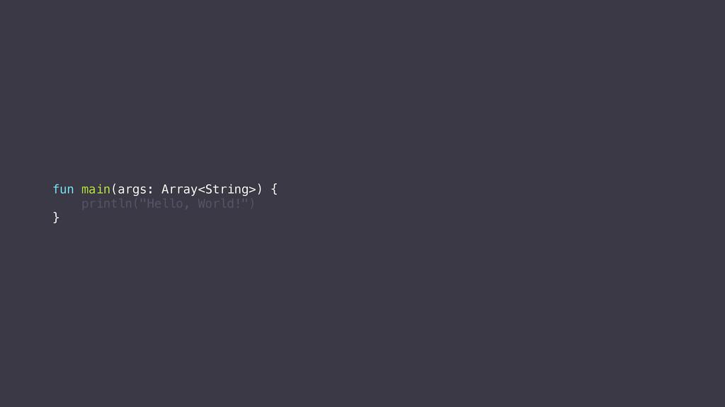"""fun main(args: Array<String>) {. println(""""Hello..."""